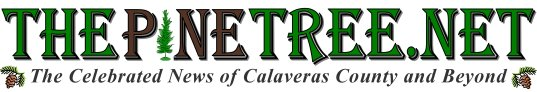 The Pine Tree, News for Calaveras County and Beyond